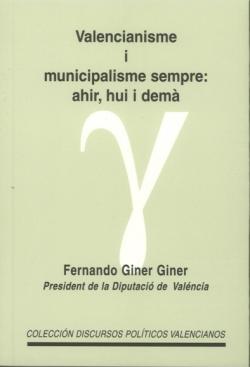 Valencianisme i municipalisme sempre: ahir, hui i demà